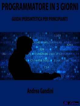 Andrea Gandini - Programmatore in 3 giorni. Guida ipersintetica per principianti (2017)