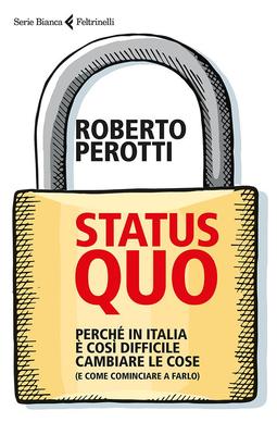 Roberto Perotti - Status quo. Perchè in Italia è così difficile cambiare le cose. E come comincia...