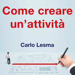 [AUDIOBOOK] Carlo Lesma - Come creare un'attività (2016) .mp3 - 64 kbps
