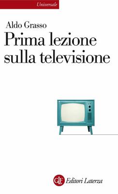 Aldo Grasso - Prima lezione sulla televisione (2011)