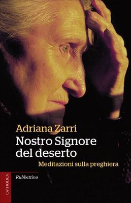 Adriana Zarri - Nostro Signore del deserto. Meditazioni sulla preghiera (2013)