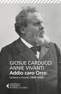 Giosuè Carducci, Annie Vivanti - Addio caro orco. Lettere e ricordi (1889-1906) (2019)