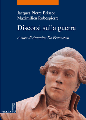 Jacques Pierre Brissot, Maximilien Robespierre - Discorsi sulla guerra (2013)
