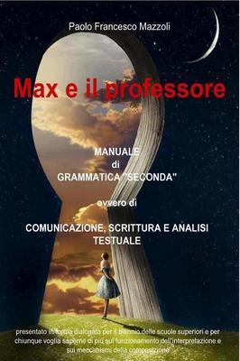 Paolo Francesco Mazzoli - Max e il professore. Manuale di grammatica (2014)