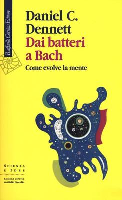 Daniel C. Dennett - Dai batteri a Bach. Come evolve la mente (2018)