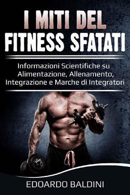 Edoardo Baldini - I miti del fitness sfatati (2018)