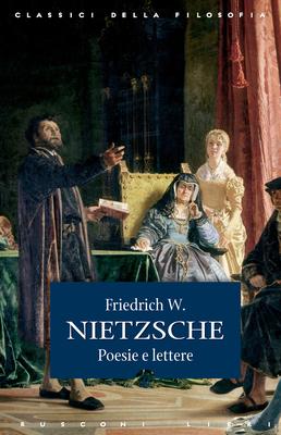 Friedrich W. Nietzsche - Poesie e lettere (2015)