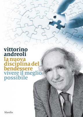 Vittorino Andreoli - La nuova disciplina del bendessere. Vivere il meglio possibile (2016)