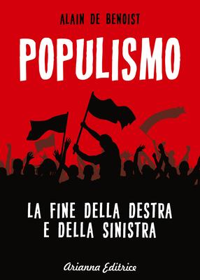 Alain de Benoist - Populismo. La fine della destra e della sinistra (2017)