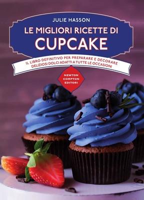 Julie Hasson - Le migliori ricette di cupcake. Il libro definitivo per preparare e decorare delizios...