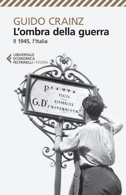 Guido Crainz - L'ombra della guerra. Il 1945, l'Italia (2014)