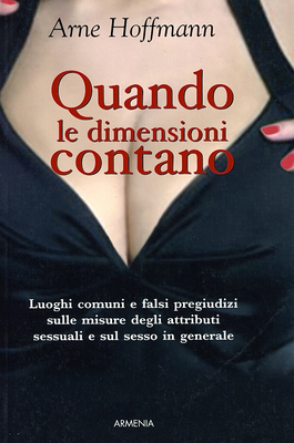 Arne Hoffmann - Quando le dimensioni contano. Luoghi comuni e falsi pregiudizi sugli attributi sessu...