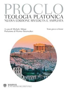 Proclo - Teologia platonica. Nuova edizione riveduta e ampliata (2019)