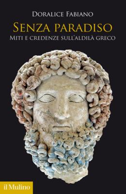 Doralice Fabiano - Senza paradiso. Miti e credenze sull'aldilà greco (2019)