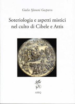 Giulia Sfameni Gasparro - Soteriologia e aspetti mistici nel culto di Cibele e Attis (2018)