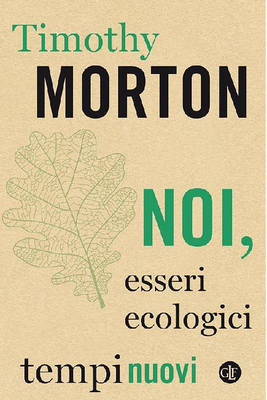 Timothy Morton - Noi, esseri ecologici (2018)