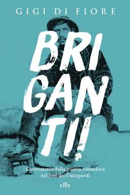 Gigi Di Fiore - Briganti! Controstoria della guerra contadina nel Sud dei Gattopardi (2017)