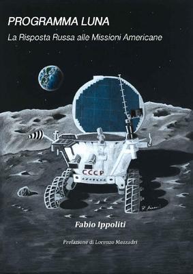 Fabio Ippoliti - Programma Luna. La Risposta Russa alle Missioni Americane (2019)