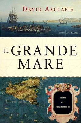 David Abulafia - Il grande mare. Storia del Mediterraneo (2014)