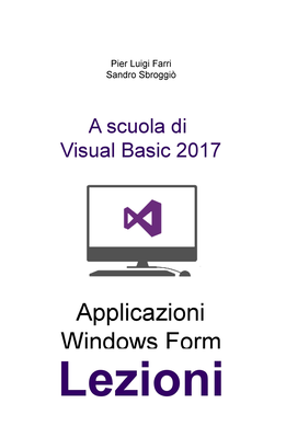 Pier Luigi Farri - Applicazioni Windows Form. Lezioni. A scuola di Visual Basic 2017 (2018)