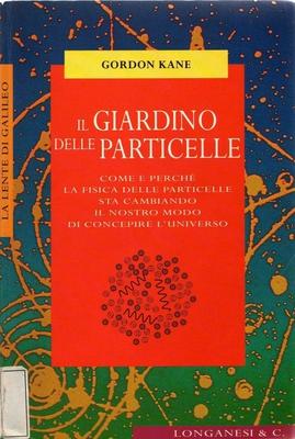 Gordon L. Kane, Libero Sosio - Il giardino delle particelle. Come e perché la fisica delle partic...