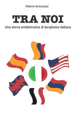 Vittorio Annovazzi - Tra Noi. Una storia emblematica di borghesia italiana (2019)