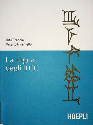 Rita Francia, Valerio Pisaniello - La lingua degli ittiti. Grammatica, crestomazia e glossario (2...