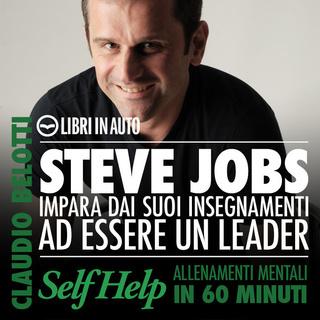[AUDIOBOOK] Claudio Belotti - Steve Jobs. Impara dai suoi insegnamenti ad essere un leader (2012)...