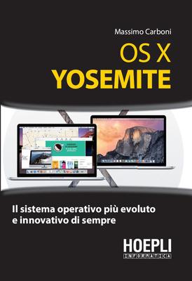 Massimo Carboni - OS X Yosemite. Il sistema operativo più evoluto e innovativo di sempre (2015)