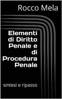 Rocco Mela - Elementi di diritto penale e di procedura penale: sintesi e ripasso (2019)