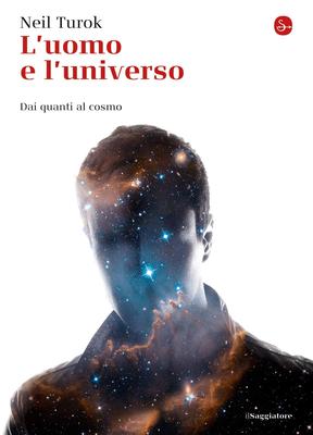 Neil Turok - L'uomo e l'universo. Dai quanti al cosmo (2015)