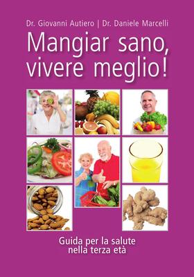 Dr. Giovanni Autiero, Dr. Daniele Marcelli - Mangiar sano, vivere meglio. Guida per la salute nella ...