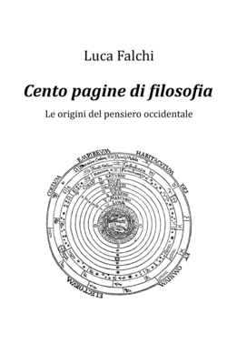 Luca Falchi - Cento pagine di filosofia. Le origini del pensiero occidentale (2015)