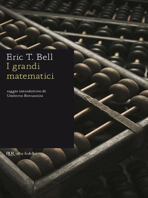 Eric T. Bell - I grandi matematici (2010)