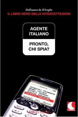 Agente Italiano - Pronto, chi spia? Il libro nero delle intercettazioni (2006)