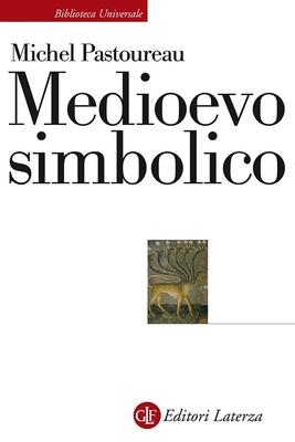 Michel Pastoureau - Medioevo simbolico (2017)