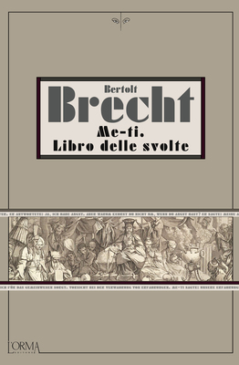 Bertolt Brecht - Me-ti. Libro delle svolte. Ediz. integrale (2019)