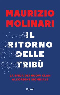 Maurizio Molinari - Il ritorno delle tribù. La sfida dei nuovi clan all'ordine mondiale (2017)