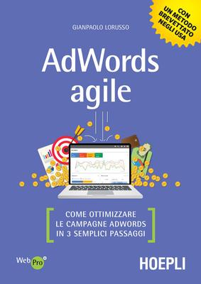 Gianpaolo Lorusso - AdWords agile. Come ottimizzare le campagne AdWords in 3 semplici passaggi (2018...