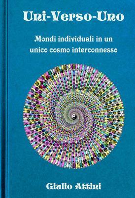 Giulio Attini - Uni-Verso-Uno. Mondi individuali in un unico cosmo interconnesso (2017)
