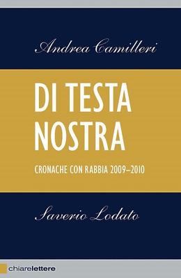 Andrea Camilleri e Saverio Lodato - Di testa nostra. Cronache con rabbia 2009-2010 (2010)