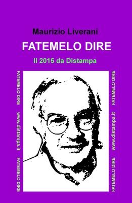 Maurizio Liverani - Fatemelo dire. Il 2015 da Distampa (2016)