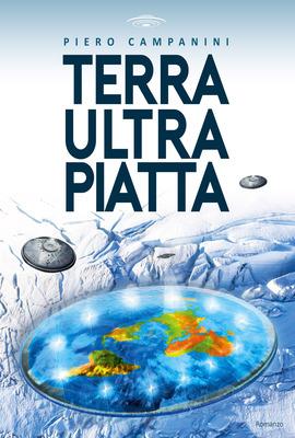 Piero Campanini - Terra Ultra Piatta. Un'avventura ai confini della fantascienza (2019)