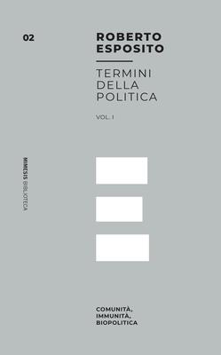 Roberto Esposito - Termini della politica. Comunità, immunità, biopolitica. Vol.1 (2018)