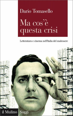 Dario Tomasello - Ma cos'è questa crisi. Letteratura e cinema nell'Italia del malessere (2013)