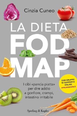 """Cinzia Cuneo - La dieta FODMAP. I cibi """"pancia piatta"""" per dire addiio a gonfiore, crampi, intestino..."""