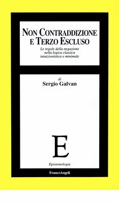 Sergio Galvan – Non contraddizione e terzo escluso. Le regole della negazione della logica classica intuizionistica e minimale (1998)