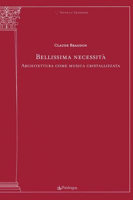 Claude Bragdon - Bellissima necessità. Architettura come musica cristallizzata (2017)