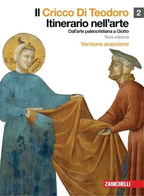 G. Cricco, F.P. Di Teodoro - Il Cricco Di Teodoro. Dall'arte paleocristiana a Giotto. Vol.2. Vers...