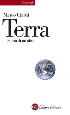 Marco Ciardi - Terra. Storia di un'idea (2013)
